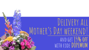 """colourful bouquet - type """"delivery all mother's day weekend. and get 15% off with code DOPEMUM"""""""