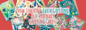 Now stocking Earth Greetings, Earth-Friendly Greeting Cards