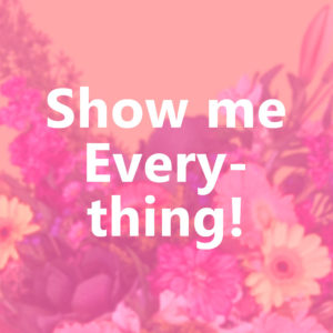 Show me Everything!