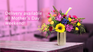 Delivery all Mother's Day Weekend