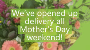 we've opened up delivery all Mother's Day weekend!